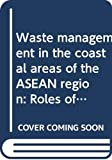 Waste management in the coastal areas of the ASEAN region: Roles of governments, banking institutions, donor agencies, private sector and communities (ICLARM contribution)