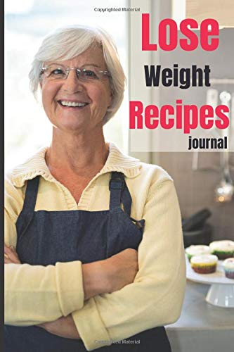 Lose Weight Recipes Journal: Blank Cookbook Family Favorite Recipes - Deluxe Keepsake Recipe Softcover