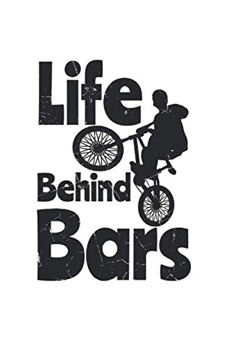 Life Behind Bicycle Bars BMX: College Ruled Lined BMX Notebook for BMX Lovers or Bike Drivers (or Gift for Extreme Sports Lovers or Bike Shop Owners)