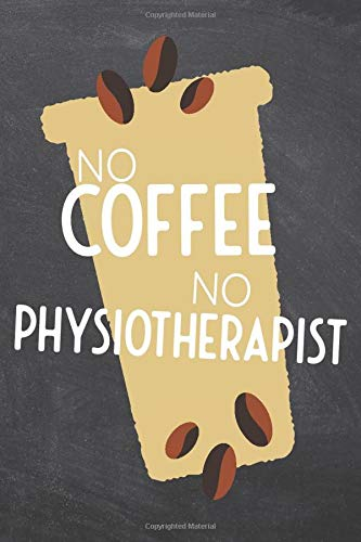Compare Textbook Prices for No Coffee No Physiotherapist: Notebook - Office Equipment & Supplies - Funny Gift Idea for Christmas or Birthday  ISBN 9798674045410 by Gregerson, Sophie