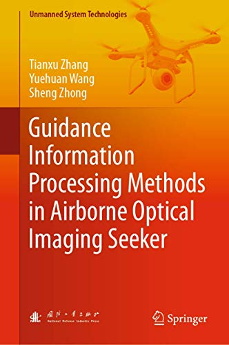 Compare Textbook Prices for Guidance Information Processing Methods in Airborne Optical Imaging Seeker Unmanned System Technologies 1st ed. 2019 Edition ISBN 9789811369933 by Zhang, Tianxu,Wang, Yuehuan,Zhong, Sheng