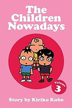 The Children Nowadays, Vol. 3 by [Kiriko Kubo]