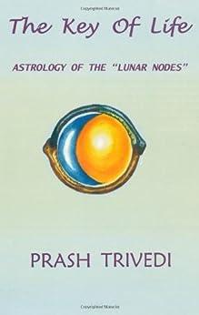The Key of Life: Astrology of the Lunar Nodes by [Prash Trivedi]