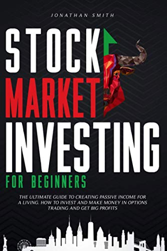41h+DDV0VgL - Stock Market Investing For Beginners: The Ultimate Guide To Creating Passive Income For a Living. How To Invest And Make Money In Options Trading And Get Big Profits (Forex, Swing, Day Strategies)