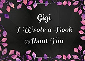 Gigi I Wrote a Book About You  Fill in the Blank Book with 20 Simple Writing Prompts  Gigi gifts for grandma items