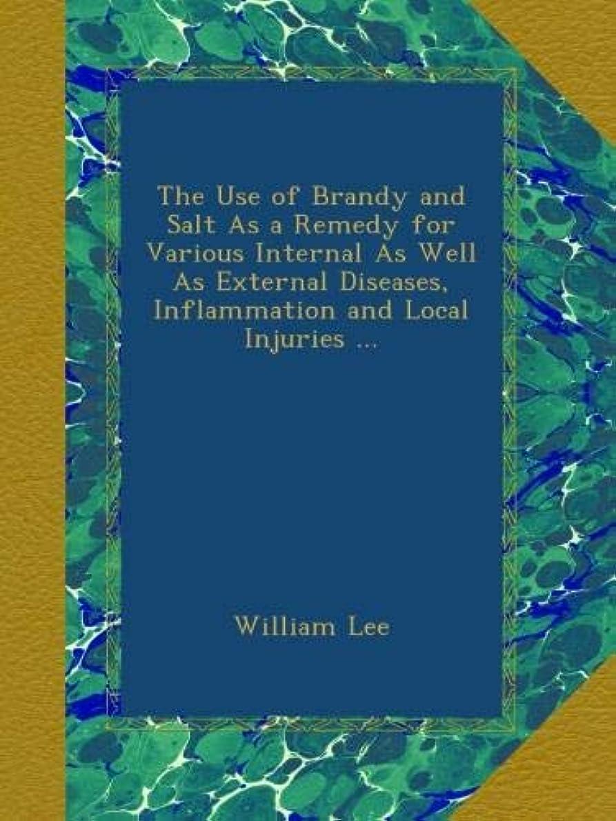 受け入れた懐疑論未接続The Use of Brandy and Salt As a Remedy for Various Internal As Well As External Diseases, Inflammation and Local Injuries ...