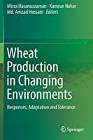 Wheat Production in Changing Environments: Responses, Adaptation and Tolerance