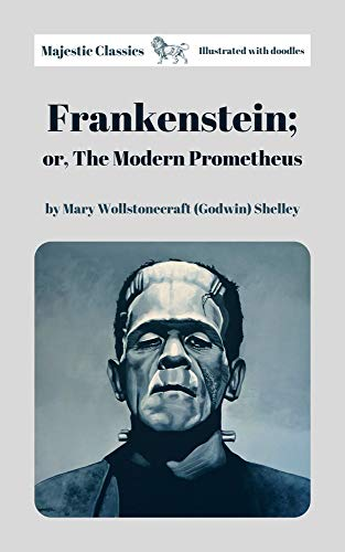 Frankenstein; or, The Modern Prometheus by Mary Wollstonecraft (Godwin) Shelley (Majestic Classics & Illustrated with doodles) (English Edition)