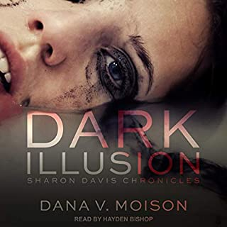 Dark Illusion     Sharon Davis Chronicles Series, Book 1               By:                                                                                                                                 Dana V. Moison                               Narrated by:                                                                                                                                 Hayden Bishop                      Length: 7 hrs and 44 mins     1 rating     Overall 5.0
