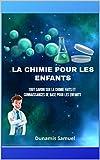 LA CHIMIE POUR LES ENFANTS: Tout savoir sur la chimie Faits et connaissances de base pour les enfants