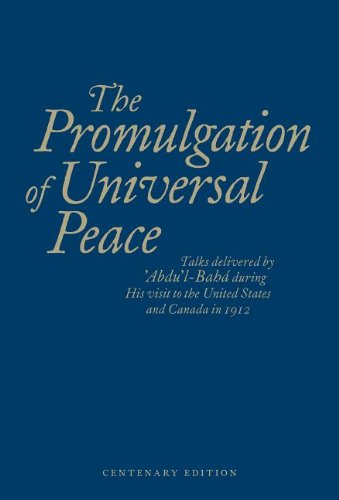 The Promulgation of Universal Peace: Talks Delivered by 'Abdu'l-Baha During His Visit to the United States and Canada in 1912