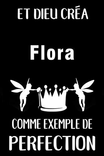 Et Dieu Créa Flora Comme Exemple De Perfection: Journal / Agenda / Carnet de notes: Notebook ligné / idée cadeau, 120 Pages, 15 x 23 cm, couverture souple, finition mate