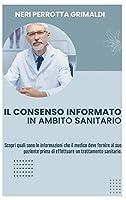Il Consenso Informato in Ambito Sanitario: Scopri quali sono le informazioni che il medico deve fornire al suo paziente prima di effettuare un trattamento sanitario (Consenso Informato Hardcover)