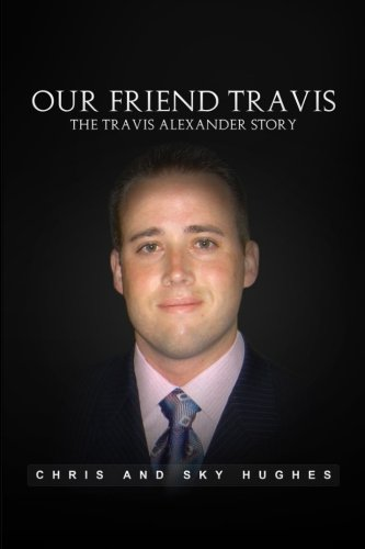 Our Friend Travis: The Travis Alexander Story (Paperback)