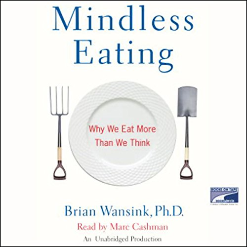 Mindless Eating     Why We Eat More Than We Think              By:                                                                                                                                 Brian Wansink Ph.D.                               Narrated by:                                                                                                                                 Marc Cashman                      Length: 6 hrs and 26 mins     84 ratings     Overall 4.3