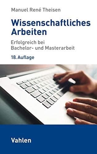 Wissenschaftliches Arbeiten: Erfolgreich bei Bachelor- und Masterarbeit