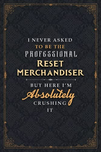 Reset Merchandiser Notebook Planner - I Never Asked To Be The Professional Reset Merchandiser But Here I'm Absolutely Crushing It Jobs Title Cover ... Pages, Planner, 5.24 x 22.86 cm, A5, Daily