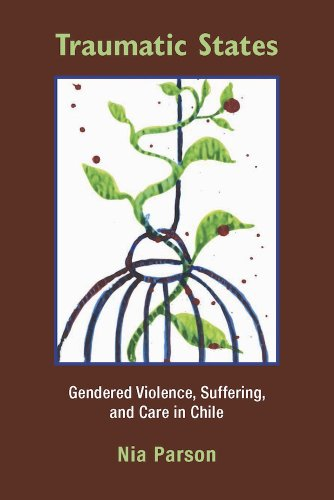Traumatic States: Gendered Violence, Suffering, and Care in Chile
