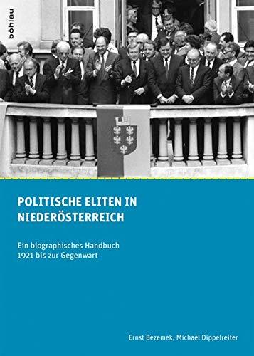 Politische Eliten in Niederösterreich. Ein biographisches Handbuch 1921 bis zur Gegenwart (Schriftenreihe des Forschungsinstitutes für ... Dr.-Wilfried-Haslauer-Bibliothek, Band 38)
