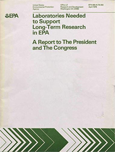 Laboratories Needed to Support Long-Term Research in EPA: a Report to the President and the Congress (English Edition)