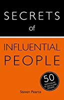Secrets of Influential People: 50 Techniques to Persuade People (Teach Yourself)