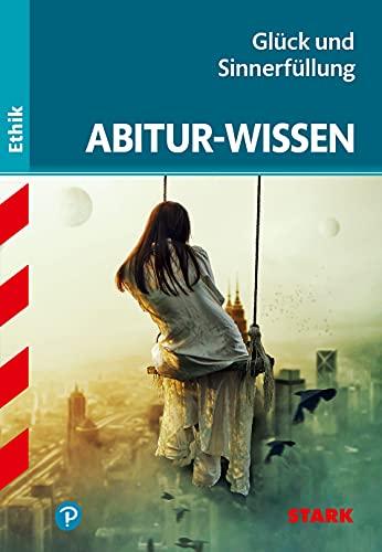 STARK Abitur-Wissen Ethik - Glück und Sinnerfüllung (STARK-Verlag - Abitur- und Prüfungswissen)