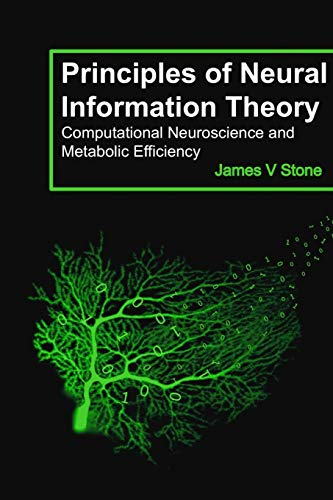 Compare Textbook Prices for Principles of Neural Information Theory: Computational Neuroscience and Metabolic Efficiency Tutorial Introductions 1 Edition ISBN 9780993367922 by Stone, James V