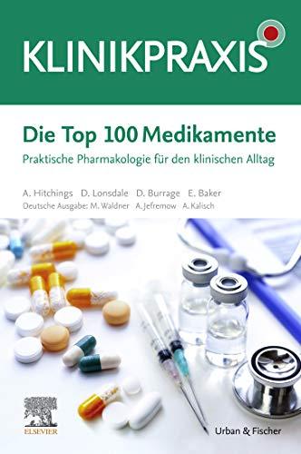 Die Top 100 Medikamente: Praktische Pharmakologie für den klinischen Alltag