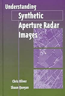 Understanding Synthetic Aperture Radar Images (Artech House Remote Sensing Library) by Chris Oliver, Shaun Quegan (1998) Hardcover
