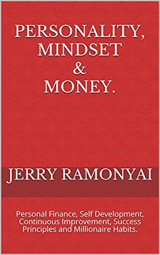 Personality, Mindset & Money.: Personal Finance, Self Development, Continuous Improvement, Success Principles and Millionaire Habits. (English Edition)