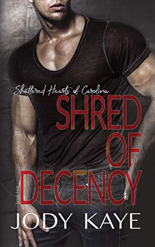 Shred of Decency (Shattered Hearts of Carolina Book 2) by [Jody Kaye]