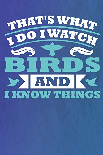 THAT'S WHAT I DO I WATCH BIRDS AND I KNOW THINGS: Notizbuch | Journal | Tagebuch | Linierte Seiten