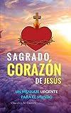 Sagrado Corazón de Jesús: Un Mensaje URGENTE para el Mundo: 5 (Libros de Crecimiento Espiritual)