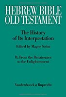 Hebrew Bible / Old Testament: The History of Its Interpretation: from the Renaissance to the Enlightenment (Hebrew Bible / Old Testament The History of Its Interpretation)