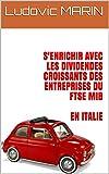 S'enrichir avec les dividendes croissants des entreprises du FTSE MIB en Italie