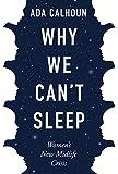 Calhoun, A: Why We Can't Sleep: Women's New Midlife Crisis - Ada Calhoun