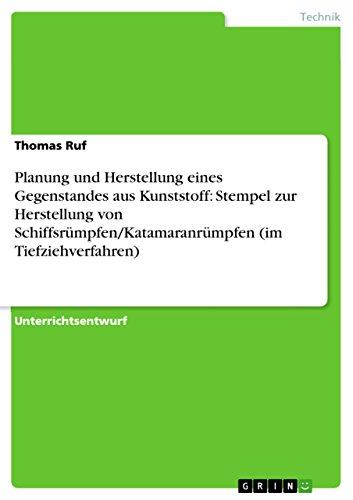 Planung und Herstellung eines Gegenstandes aus Kunststoff: Stempel zur Herstellung von Schiffsrümpfen/Katamaranrümpfen (im Tiefziehverfahren)