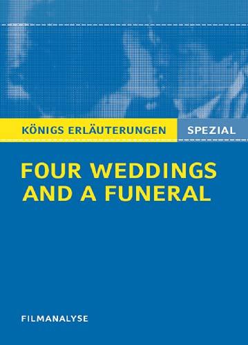 Four Weddings and a Funeral - Vier Hochzeiten und ein Todesfall. Filmanalyse (Königs Erläuterungen. Spezial)