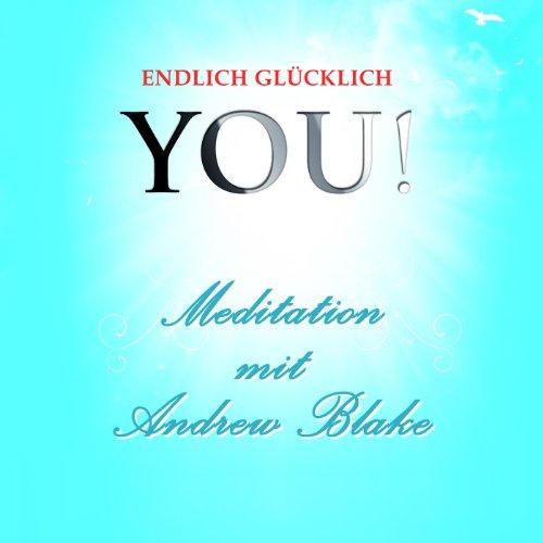 Meditation mit Andrew Blake     YOU! Endlich glücklich              Autor:                                                                                                                                 Andrew Blake                               Sprecher:                                                                                                                                 Andrew Blake                      Spieldauer: 14 Min.     2 Bewertungen     Gesamt 5,0