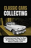 Classic Cars Collecting: A Summarised Way To Start Or Develop Your Passion About Classic Cars: Description Of His Love Of Car Collecting (English Edition)