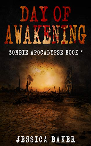 Zombie Apocalypse: Day Of Awakening - Book 1: A Romance Zombie Apocalypse Survival Thriller by [Jessica Baker]