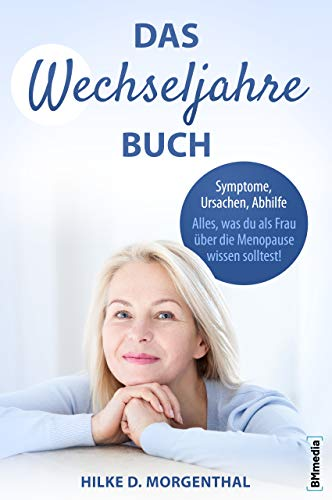 Das Wechseljahre Buch: Symptome, Ursachen, Abhilfe – Alles, was Du als Frau über die Menopause wissen solltest! (German Edition)