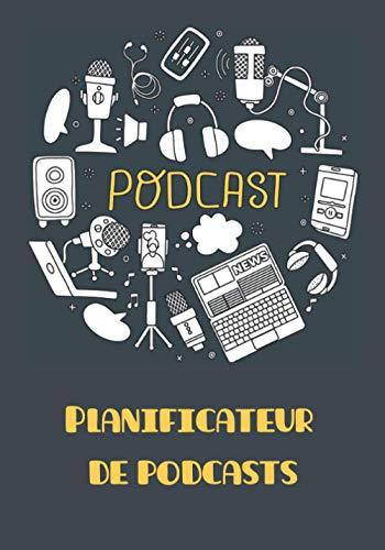 PODCAST - Planificateur de podcast: organiser, planifier et coordonner vos diffusions d'audio à la demande (balado)
