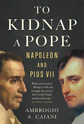 Image of To Kidnap a Pope: Napoleon and Pius VII