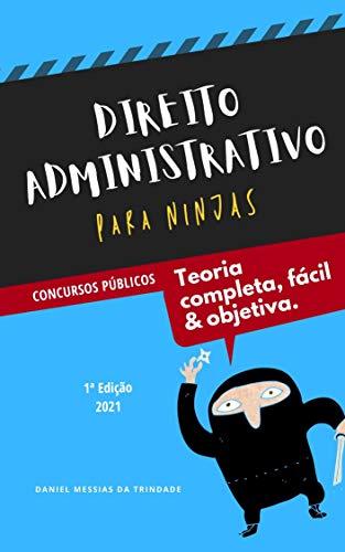 Direito Administrativo para Ninjas: Teoria Completa, Fácil e Objetiva para Concursos Públicos: Edição 2021