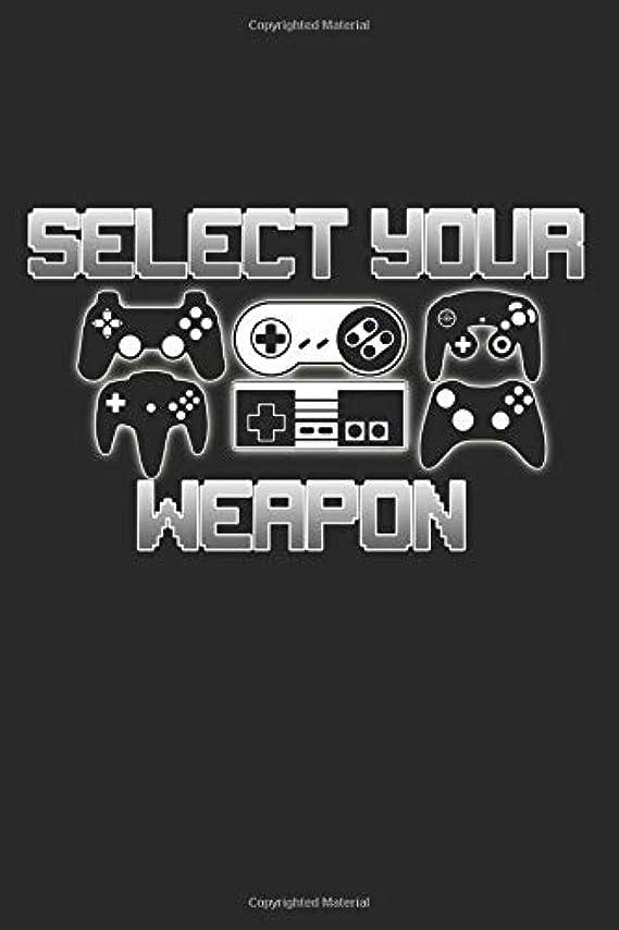 右肥満臨検Select Your Weapon: Funny Gaming Video Games Controller Gift Ideas Composition College Notebook and Diary to Write In / 120 Pages of Ruled Lined & Blank Paper / 6