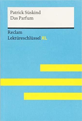 Das Parfum von Patrick Süskind: Lektüreschlüssel mit Inhaltsangabe, Interpretation, Prüfungsaufgaben mit Lösungen, Lernglossar. (Reclam Lektüreschlüssel XL)