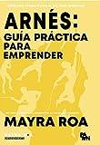 Arnés: Guía Práctica Para Emprender