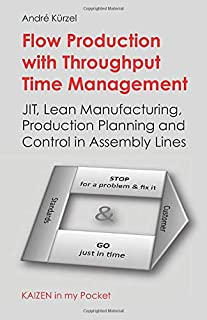 Flow Production with Throughput Time Management: JIT, Lean Manufacturing, Production Planning and Control in Assembly Lines (KAIZEN in my Pocket)