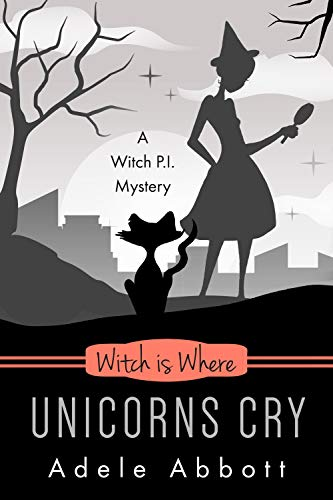 Witch Is Where Unicorns Cry (A Witch P.I. Mystery Book 41)